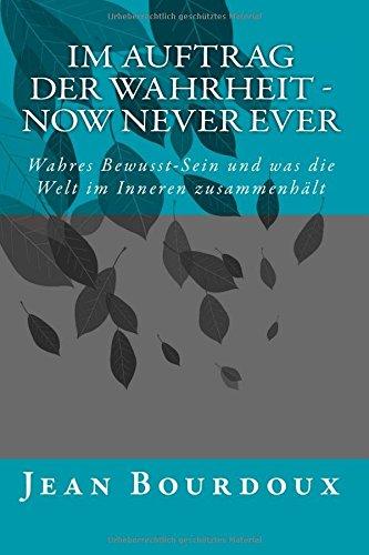 Im Auftrag der Wahrheit - Now Never Ever: Wahres Bewusst-Sein und was die Welt im Inneren zusammenhält