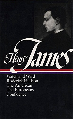 Henry James: Novels 1871-1880 (LOA #13): Watch and Ward / Roderick Hudson / The American / The Europeans / Confidence (Library of America Complete Novels of Henry James, Band 1) -