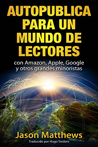 Autopublica para un mundo de lectores con Amazon, Apple, Google y ...