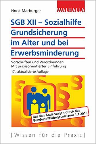 SGB XII - Sozialhilfe: Grundsicherung im Alter und bei Erwerbsminderung: Vorschriften und Verordnungen; Mit praxisorientierter Einführung; Walhalla Rechtshilfen