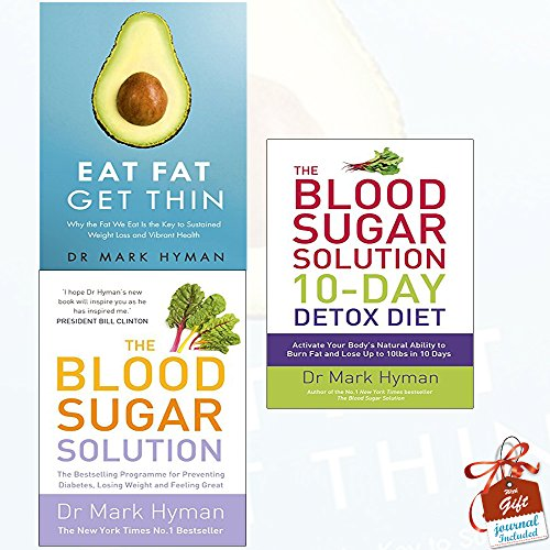 Mark Hyman Collection 3 Books Bundle With Gift Journal (Eat Fat Get Thin: Why the Fat We Eat Is the Key to Sustained Weight Loss and Vibrant Health, The Blood Sugar Solution 10-Day Detox Diet, The Blood Sugar Solution: The Bestselling Programme for Preventing Diabetes, Losing Weight and Feeling Great)