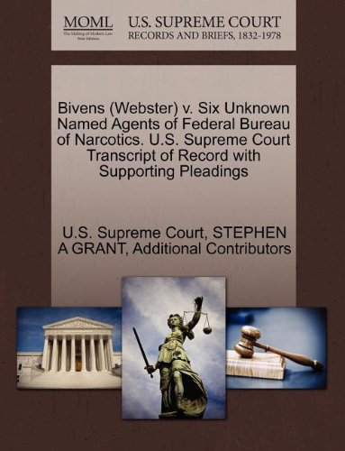 Bivens (Webster) v. Six Unknown Named Agents of Federal Bureau of Narcotics. U.S. Supreme Court Transcript of Record with Supporting Pleadings