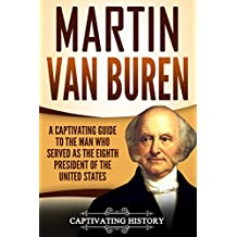 Martin Van Buren: A Captivating Guide to the Man Who Served as the Eighth President of the United States