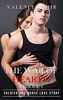 The War of Hearts Episode 1: Soldier and Nurse  Love Story (English Edition) de [Amir, Valencia]