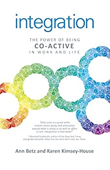 Integration: The Power of Being Co-Active in Work and Life by [Betz, Ann, Kimsey-House, Karen]