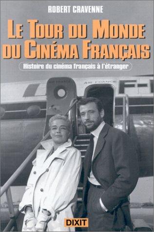 Le tour du monde du cinéma français : Histoire du cinéma français à l'étranger