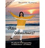 [ Adieu Gelenkschmerz! (German) ] By Kupetz, Bettina (Author) [ May - 2013 ] [ Paperback ]