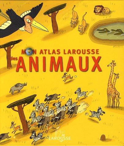 Mon Atlas Larousse des Animaux par Eric Mathivet