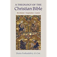 A Theology of the Christian Bible: Revelation - Inspiration - Canon