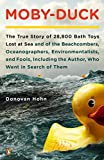 Moby-Duck: The True Story of 28,800 Bath Toys Lost at Sea & of the Beachcombers, Oceanograp Hers, Environmentalists & Fools Inclu