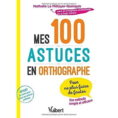 Mes 100 astuces en orthographe - Pour ne plus faire de fautes !