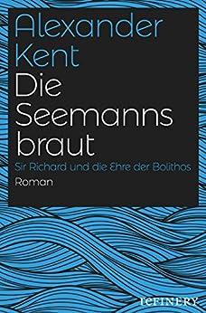 Die Seemannsbraut: Sir Richard und die Ehre der Bolithos (Ein Richard-Bolitho-Roman 19)