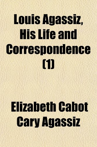 Louis Agassiz, His Life and Correspondence (1)