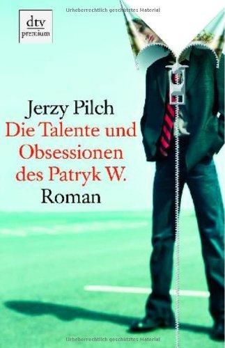 Die Talente und Obsessionen des Patryk W.: Roman