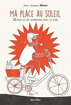 Ma place au soleil: 30 ans de vie commune avec le SIDA - Témoignage (RECIT) par [Simon, Jean-Jacques]