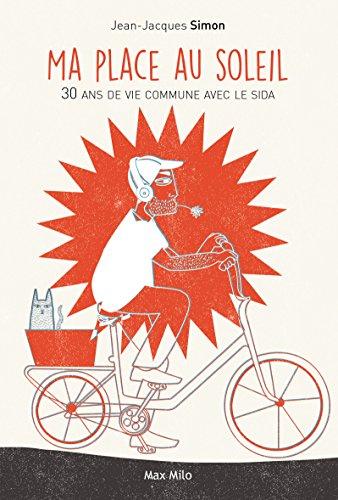 Ma place au soleil: 30 ans de vie commune avec le SIDA - Témoignage (RECIT)