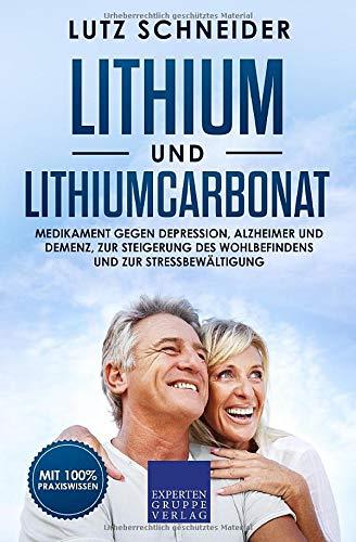 Lithium und Lithiumcarbonat: Medikament gegen Depression, Alzheimer und Demenz, zur Steigerung des Wohlbefindens und zur Stressbewältigung