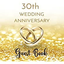 Guest Book 30th Wedding Anniversary: 30th Anniversary Guest Book (Lines For Names & Addresses, Blank Space For Advice & Comments)(V5)