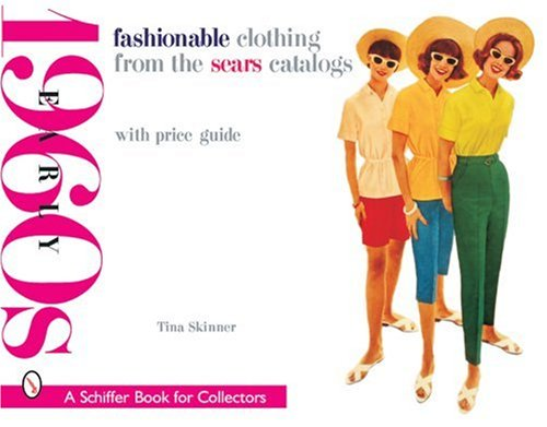 Fashionable Clothing from the Sears Catalogs: Early 1960s (Schiffer Book for Designers & Collectors)