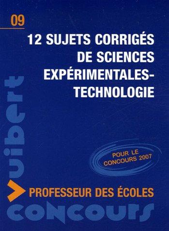 12 Sujets corrigés de sciences expérimentales-technologie Concours Professeur des écoles