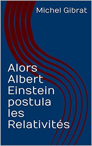Alors Albert Einstein postula les Relati...