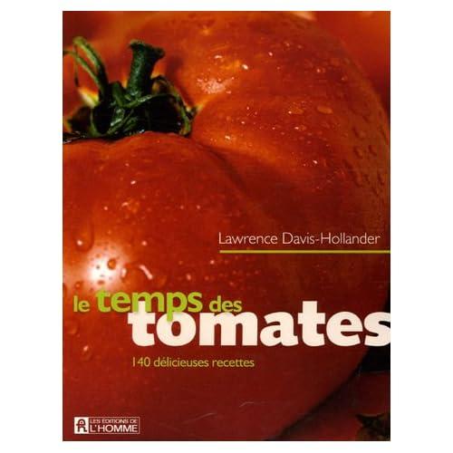 Le temps des tomates : 140 Délicieuses recettes