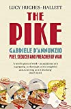 The Pike: Gabriele D'Annunzio, Poet, Seducer and Preacher of War - Lucy Hughes-Hallett