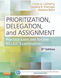Prioritization, Delegation, and Assignment - E-Book: Practice Excercises for the NCLEX Exam