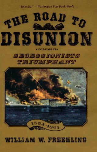 2: The Road to Disunion: Volume II: Secessionists Triumphant, 1854-1861: Secessionists Triumphant, 1854-1861 v. 2