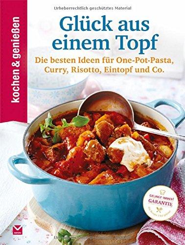 Kochen & Genießen Glück aus einem Topf (Gusseisen-kochen-rezepte)