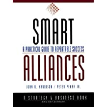 Smart Alliances: A Practical Guide to Repeatable Success (J-B BAH Strategy & Business Series)