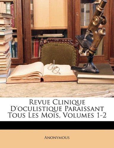 Revue Clinique D'Oculistique Paraissant Tous Les Mois, Volumes 1-2