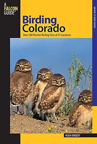 Birding Colorado: Over 180 Premier Birding Sites at 93 Locations: