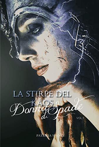Patrizia Spante - La Stirpe del Kaos - Donna di Spade .vol.1 (2019)