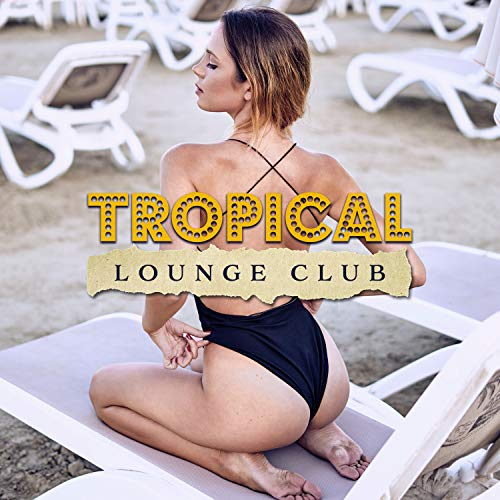 Tropical Lounge Club - Finest Selection of Chill House, Shisha Bar, Lucid Moments, Cafe Beach Bar