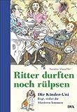 Ritter durften noch rülpsen: Die Kinder-Uni fragt, woher die Manieren kommen - Susanne Mutschler