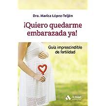¡Quiero quedarme embarazada ya!: Guía imprescindible de fertilidad (Spanish Edition)