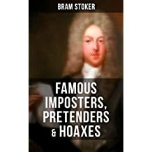 Famous Imposters, Pretenders & Hoaxes: Exposing the lies behind famous the personalities like Queen Elizabeth, the False Czar, Magicians and many others ... Author of Dracula) (English Edition)