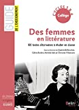 Des femmes en littérature - 100 textes d'écrivaines à étudier en classe cycles 3 & 4 collège