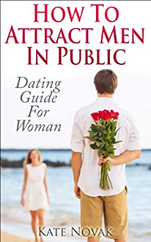 How to Attract Men in Public: Dating Guide for Women by [Novak, Kate]