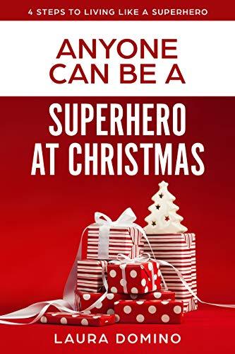 Anyone Can Be A Superhero At Christmas (4 Steps to Living Like a ...