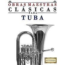 Obras Maestras Clásicas para Tuba: Piezas fáciles de Bach, Beethoven, Brahms, Handel, Haydn, Mozart, Schubert, Tchaikovsky, Vivaldi y Wagner (Spanish Edition)