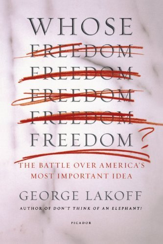 Whose Freedom?: The Battle over America's Most Important Idea by George Lakoff (2007-05-15)