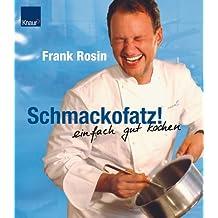 Schmackofatz!: Einfach gut kochen