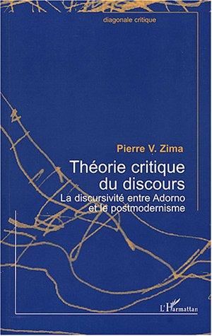 Théorie critique du discours : La discursivité entre Adorno et le postmodernisme par Pierre Zima