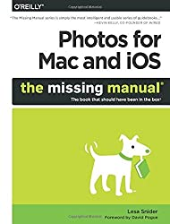 Photos for Mac and iOS: The Missing Manual by Lesa Snider (2015-08-06)