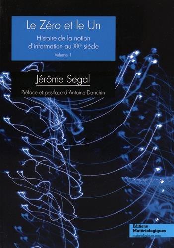 Le zéro et le un : Histoire de la notion d'information au XXe siècle Volume 1