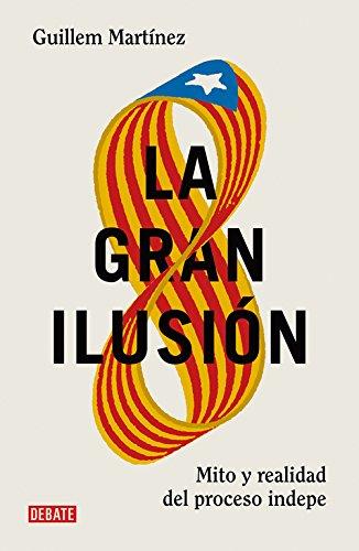 La gran ilusión: Mito y realidad del proceso indepe (Debate) por Guillem Martínez