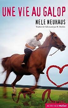 Une vie au galop par [Neuhaus, Nele]