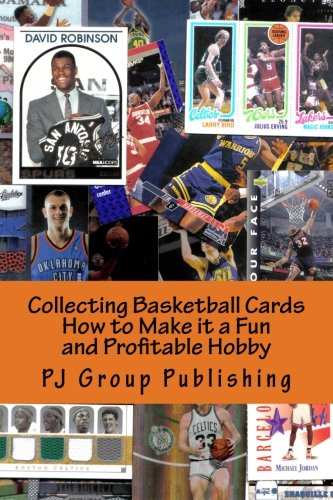 Collecting Basketball Cards: How to Make it a Fun and Profitable Hobby por PJ Group Publishing